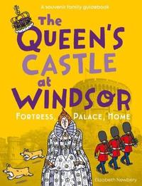 The Queen's Castle at Windsor by Elizabeth Newbery
