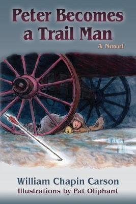 Peter Becomes a Trail Man by William Chapin Carson
