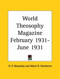 World Theosophy Magazine (February 1931-June 1931) by H.P. Blavatsky