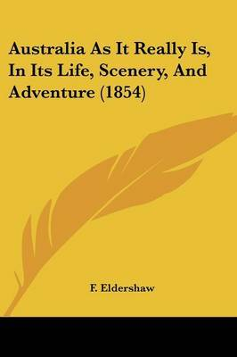 Australia As It Really Is, In Its Life, Scenery, And Adventure (1854) by F Eldershaw image