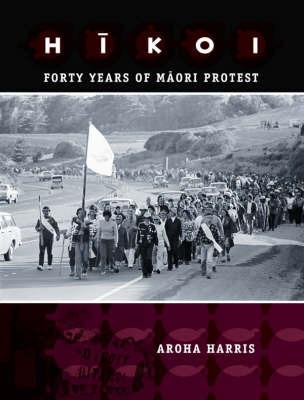 Hikoi: Forty Years of Maori Protest by Aroha Harris