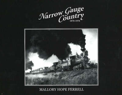 Narrow Gauge Country, 1870-1970 by Mallory Hope Ferrell