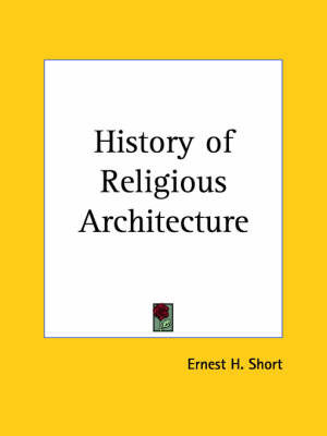 History of Religious Architecture (1925) by Ernest H. Short