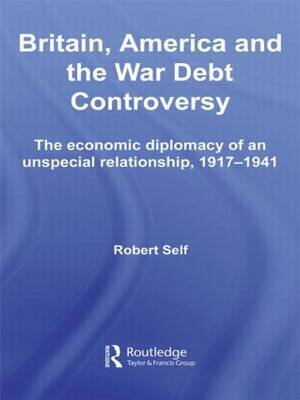 Britain, America and the War Debt Controversy by Robert Self