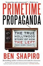 Primetime Propaganda by Ben Shapiro