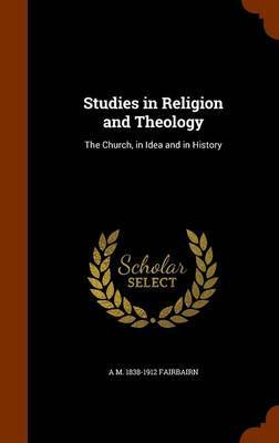 Studies in Religion and Theology by A M 1838-1912 Fairbairn
