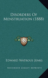 Disorders of Menstruation (1888) by Edward Watrous Jenks