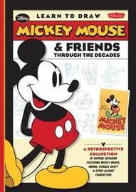 Learn to Draw Mickey Mouse & Friends Through the Decades by Disney Storybook Artists