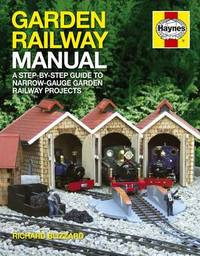 Haynes Garden Railway Manual: A Step-by-step Guide to Narrow-gauge Garden Railway Projects by Richard E. Blizzard