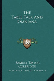 The Table Talk and Omniana by Samuel Taylor Coleridge
