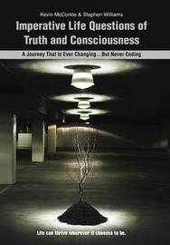 Imperative Life Questions of Truth and Consciousness by Kevin McCorkle