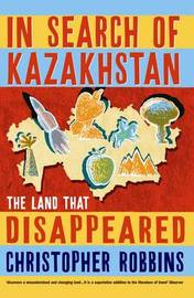 In Search of Kazakhstan by Christopher Robbins image