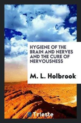Hygiene of the Brain and Nerves and the Cure of Nervousness by M.L. Holbrook image