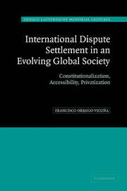 International Dispute Settlement in an Evolving Global Society by Francisco Orrego Vicuna