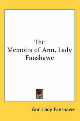 The Memoirs of Ann, Lady Fanshawe by Ann Lady Fanshawe