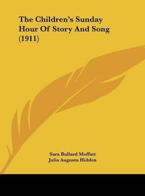 The Children's Sunday Hour of Story and Song (1911) by Sara Bullard Moffatt