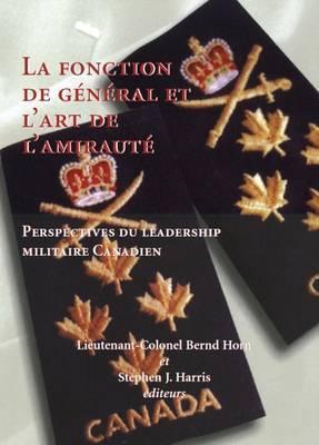 La Fonction de General et L'Art de L'Amiraute: Le Lieutenant-Colonel Bernd Horn et Stephen Harris