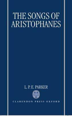 The Songs of Aristophanes by L.P.E. Parker