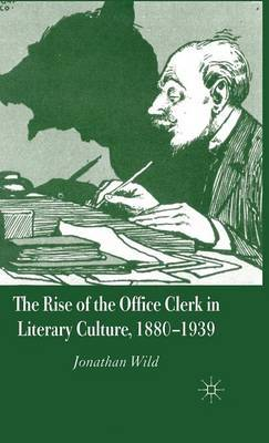 The Rise of the Office Clerk in Literary Culture, 1880-1939 by J. Wild image
