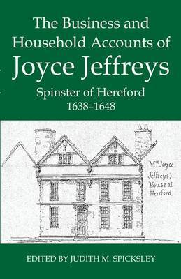 The Business and Household Accounts of Joyce Jeffreys, Spinster of Hereford, 1638-1648 image