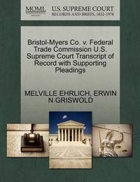 Bristol-Myers Co. V. Federal Trade Commission U.S. Supreme Court Transcript of Record with Supporting Pleadings by Melville Ehrlich