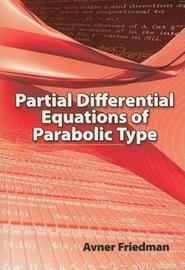 Partial Differential Equations of Parabolic Type by Avner Friedman