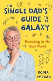 The Single Dad's Guide to the Galaxy by Roger McEwan image