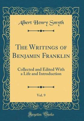 The Writings of Benjamin Franklin, Vol. 9 by Albert Henry Smyth image