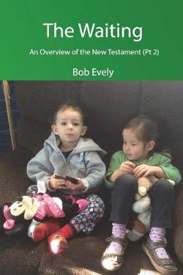 The Waiting, an Overview of the New Testament (PT 2) by Bob Evely