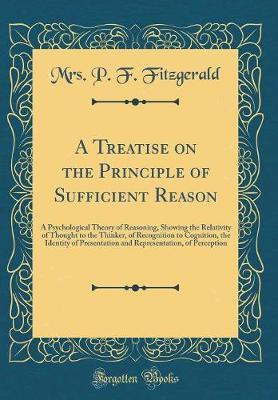 A Treatise on the Principle of Sufficient Reason by Mrs P F Fitzgerald