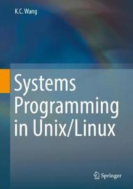 Systems Programming in Unix/Linux by K. C. Wang