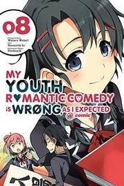 My Youth Romantic Comedy is Wrong, As I Expected @ comic, Vol. 8 (manga) by Wataru Watari