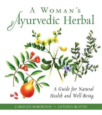 A Woman's Ayurvedic Herbal by Caroline Robertson