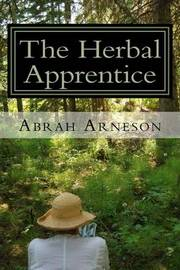 The Herbal Apprentice by Abrah Arneson