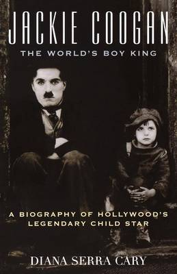 Jackie Coogan: The World's Boy King by Diana Serra Cary image