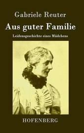 Aus Guter Familie by Gabriele Reuter image