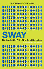 Sway: The Irresistible Pull of Irrational Behaviour by Ori Brafman