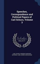 Speeches, Correspondence and Political Papers of Carl Schurz, Volume 3 by Carl Schurz