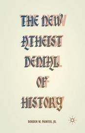 The New Atheist Denial of History by B. Painter