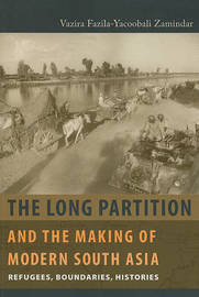 The Long Partition and the Making of Modern South Asia by Vazira Fazila-Yacoobali Zamindar image