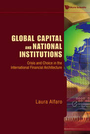 Global Capital And National Institutions: Crisis And Choice In The International Financial Architecture by Laura Alfaro image