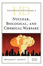 Historical Dictionary of Nuclear, Biological, and Chemical Warfare by Benjamin C Garrett image