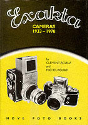 Exakta Cameras, 1933-78 by Clement Aguila