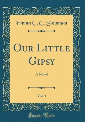 Our Little Gipsy, Vol. 3 by Emma C C Steinman image