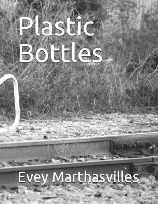 Plastic Bottles by Evey Marthasvilles