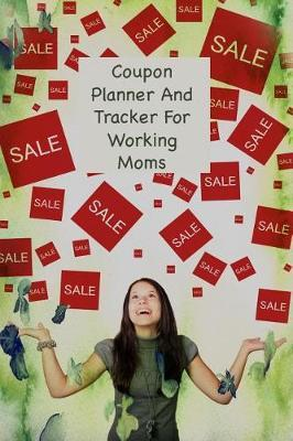 Coupon Planner And Tracker For Working Moms by Advanta Publishing