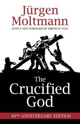 The Crucified God by Jurgen Moltmann