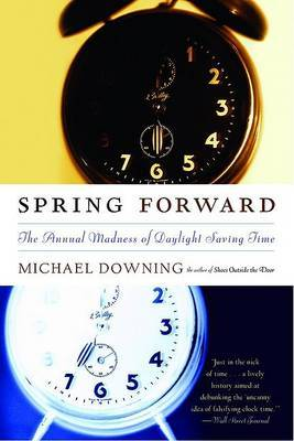 Spring Forward: The Annual Madness of Daylight Saving Time by Michael Downing image