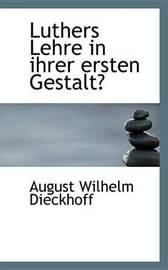 Luthers Lehre in Ihrer Ersten Gestalt by August Wilhelm Dieckhoff image
