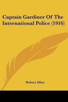 Captain Gardiner of the International Police (1916) by Robert Allen image